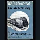 RAILROADING the Modern Way BY S. Kip Farrington, Jr.  HC DJ in Oswego, Illinois
