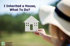 I Inherited a House, What To Do? – Should I rent or sell in Clarksville TN? in Clarksville, Tennessee