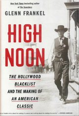 High Noon: The Hollywood Blacklist and the Making of an American Classic in Houston, Texas