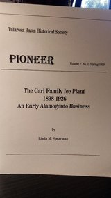 PIONEER - The Carl Family Ice Plant 1898-1926, An Early Alamogordo Business in Alamogordo, New Mexico