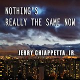 Nothing's Really the Same Now – New Single Release by Jerry Chiappetta, Jr. FREE PREVIEW in MacDill AFB, FL