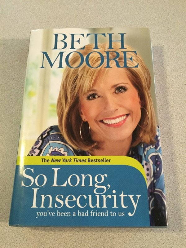 so long insecurity by beth moore Beth moore has written many best–selling books and is a dynamic teacher  her  first book with tyndale house, so long, insecurity, was a nyt.